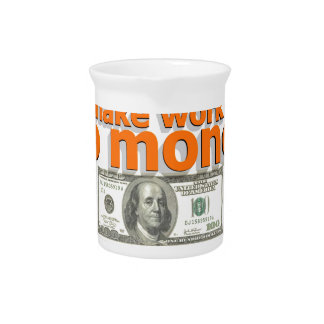 Make work do money beverage pitcher