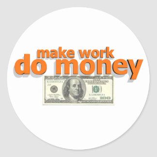 Make work do money classic round sticker