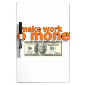 Make work do money Dry-Erase board