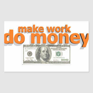 Make work do money rectangular sticker