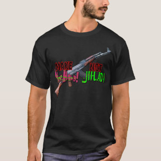 Make Yee Haw'd Not Jihad! T-Shirt