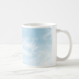 make your dreams come true-blue sky coffee mug