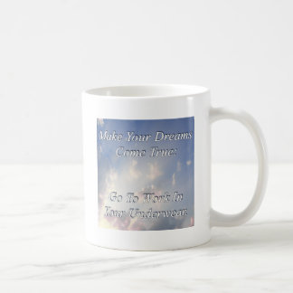 Make Your Dreams Come True Coffee Mug