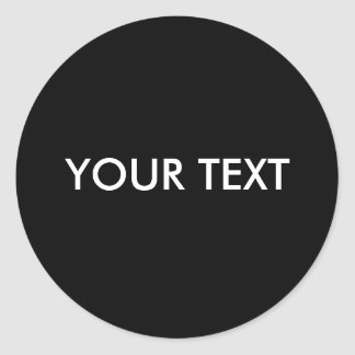 MAKE YOUR OWN BLACK - text Classic Round Sticker
