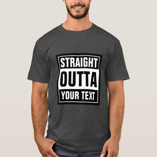 Make your own custom STRAIGHT OUTTA t shirts