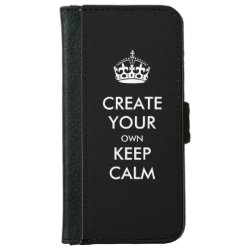 iPhone 6 Wallet Case with Keep Calm and Create Your Own design