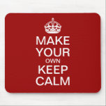 "Make Your Own Keep Calm and Carry On Mousepad<br><div class=""desc"">Make your own Keep Calm and Carry On mousepad for your home or office using our easy to customize template. Although shown in red you can edit the background to any color you like. All text can be changed,  re-sized,  moved or deleted. Let your creativity flow!</div>"