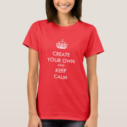 Women's Basic T-Shirt with Keep Calm and Create Your Own design