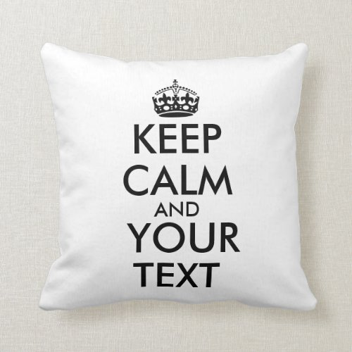 Make Your Own Keep Calm Pillow Customizable Text