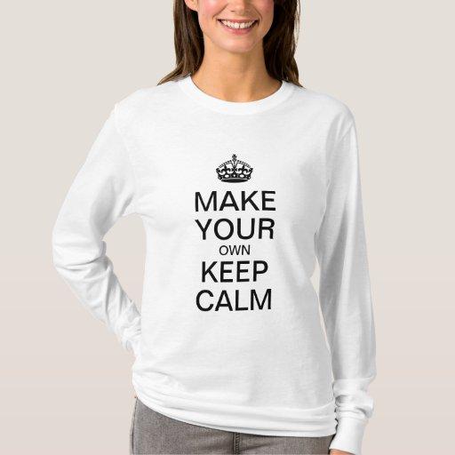 Make Your Own Keep Calm Shirt Long Sleeve Zazzle
