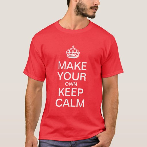 Make your own keep calm t shirt zazzle for Make your own t shirt with your own picture