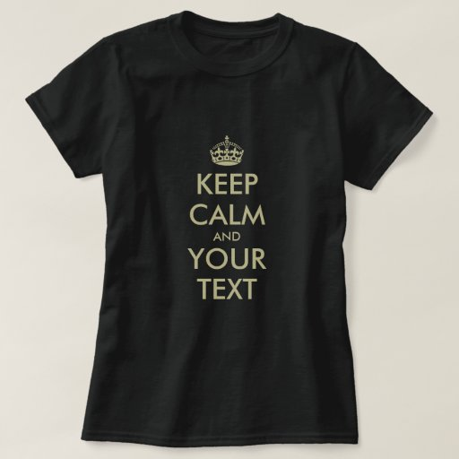 Make Your Own Keep Calm T Shirt Parody Zazzle