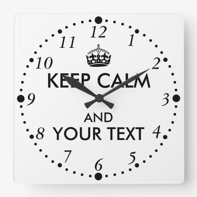 Make Your Own Keep Calm Your Text Clock Custom