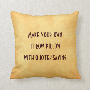 Make Your Own Pillow With Quote Or Saying at Zazzle