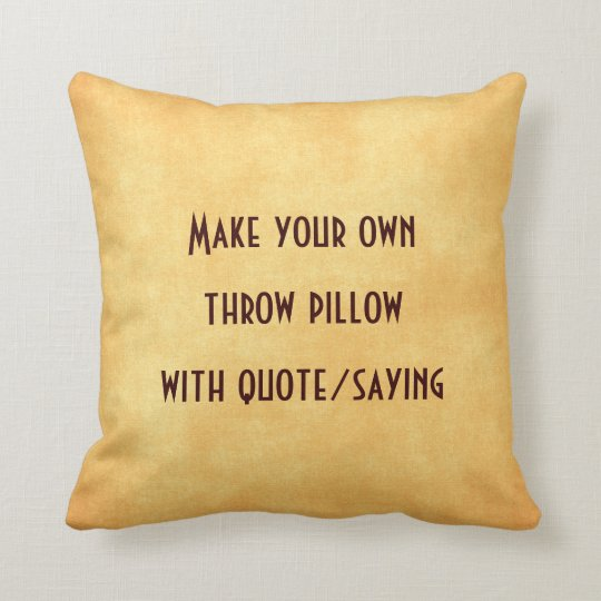 make your own pillow with quote or saying | zazzle Make Your Own Pillow