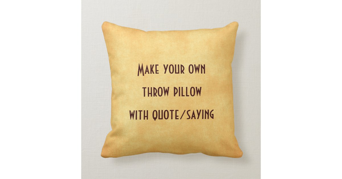 make your own pillow with quote or saying | zazzle Make Your Own Pillow Design