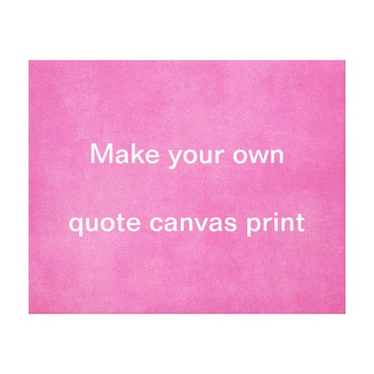 Make Your Own Quote Awesome Make Your Own Quote Canvas Print  Zazzle