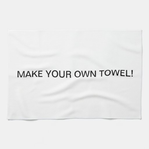 Make your own Towel