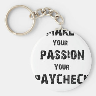 make your passion your paycheck keychain