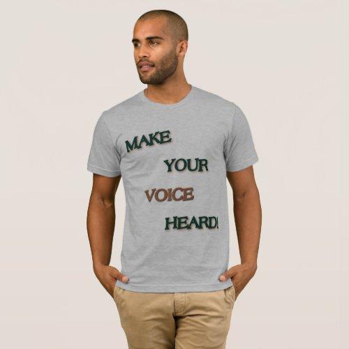Make Your Voice Heard T-Shirt