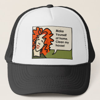 make yourself at home clean my house! trucker hat