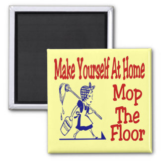 Make Yourself At Home Mop The Floor Magnet