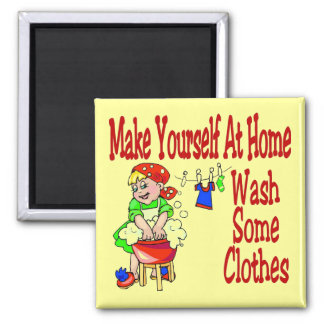 Make Yourself At Home Wash Some Clothes Magnet
