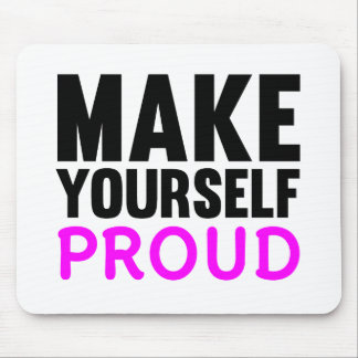 Make Yourself Proud Mouse Pad