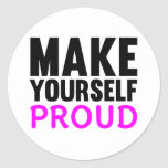 Make Yourself Proud Round Stickers