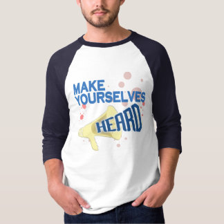 Make Yourselves Heard Shirts