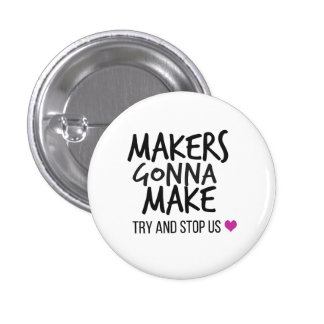 Makers Gonna Make Button