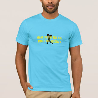 Makes you stronger T-Shirt