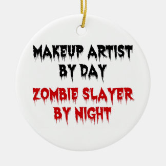 Makeup Artist by Day Zombie Slayer by Night Ceramic Ornament