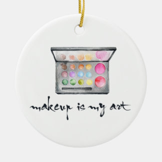 "Makeup Artist Palette - ""Makeup Is My Art"" Quote Ceramic Ornament"