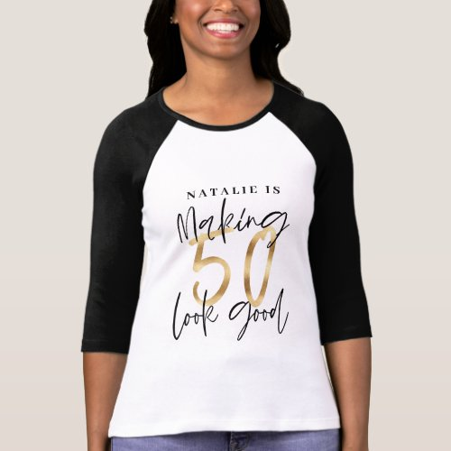 Making 50 look good age birthday personalized gold T_Shirt