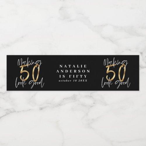 Making 50 look good gold birthday celebration water bottle label