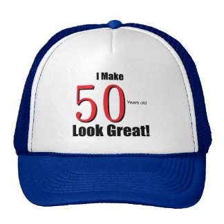 Making 50years old Look Great! Trucker Hat