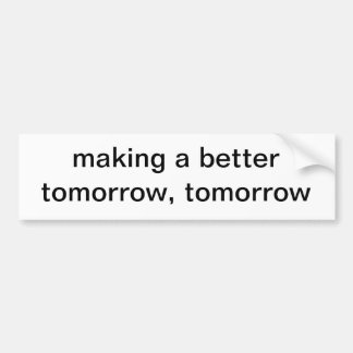 making a better tomorrow, tomorrow car bumper sticker