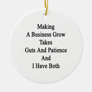 Making A Business Grow Takes Guts And Patience And Ceramic Ornament