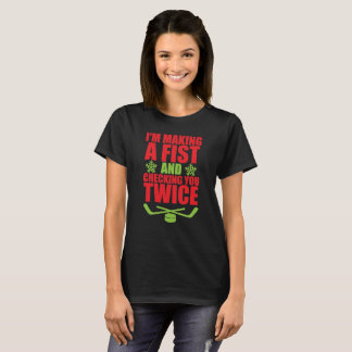 Making a Fist and Checking You Twice Hockey T-Shir T-Shirt