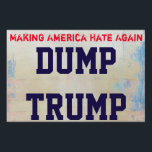 "&quot;Making America Hate Again. Dump Trump&quot; Yard Sign<br><div class=""desc"">If America is going to be great again,  we need to dump Trump.</div>"