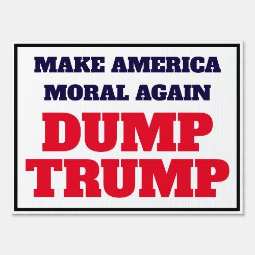 Making America Moral Again Dump Trump Sign