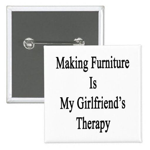 Making Furniture Is My Girlfriend's Therapy 2 Inch Square Button