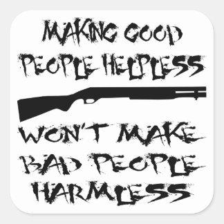 Making Good People Helpless Won't Make Bad People Square Sticker