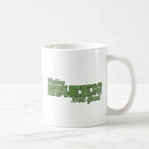 Making Green Look Good Coffee Mugs