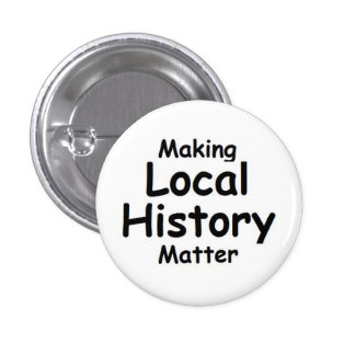 Making Local History Matter - button, small Button