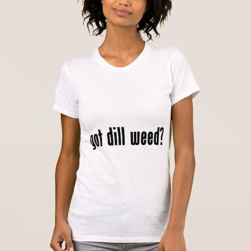 ¿mala hierba de eneldo conseguida? camisetas