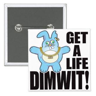 Mala vida del bollo del Dimwit Pin Cuadrada 5 Cm