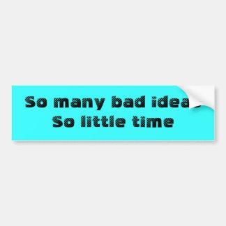 Malas ideas, poco pegatina del tiempo pegatina para auto