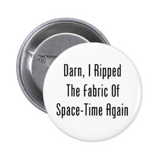 Maldito, rasgué la tela del espacio-tiempo otra ve pin